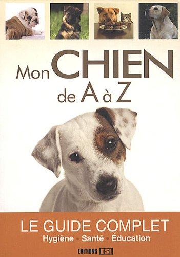 Mon chien de A à Z: Editions ESI