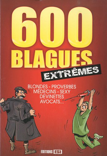 9782353555031: 600 blagues extr�mes : Blondes, proverbes, m�decins, sexy, devinettes, avocats ...