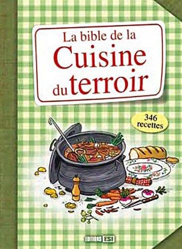 La bible de la cuisine du terroir: Editions ESI