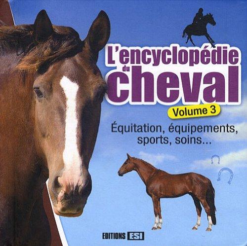9782353555864: L'encyclopédie du cheval : Volume 3, Equitation, équipements, sports, soins...