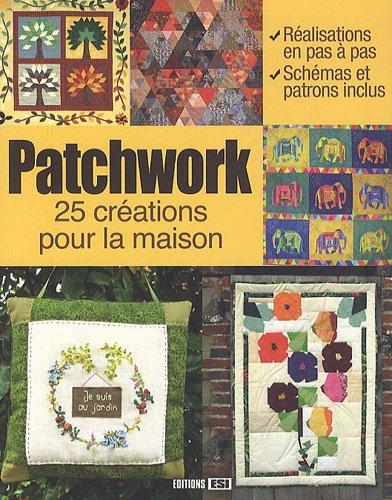 Patchwork, 25 cr?ations pour la maison: Editions ESI