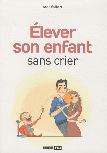 ÉLEVER SON ENFANT SANS CRIER: GUIBERT ANNE