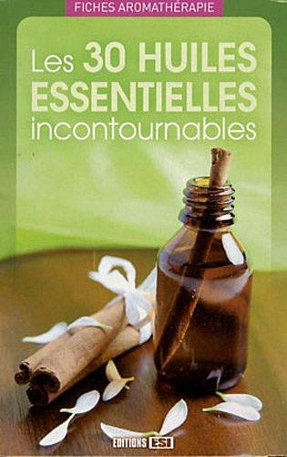 9782353556793: Les 30 huiles essentielles incontournables