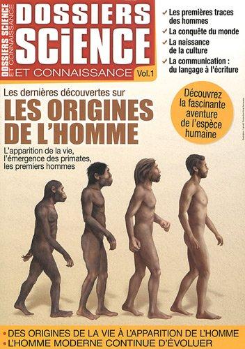 DOSSIERS SCIENCE ET CONNAISSANCE V.01 : LES DERNIÈRES DÉCOUVERTES SUR L'ORIGINE ...