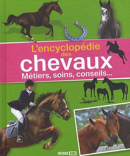L'encyclopédie des chevaux : Métiers, soins, conseils.: Editions ESI