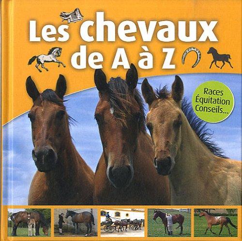 9782353558421: Les chevaux de A à Z : Races, Equitation, Conseils