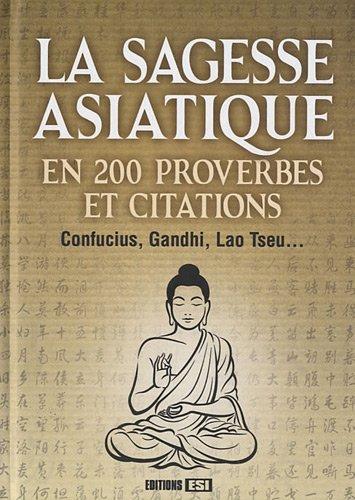 sagesse asiatique en 200 proverbes et citations: Editions ESI