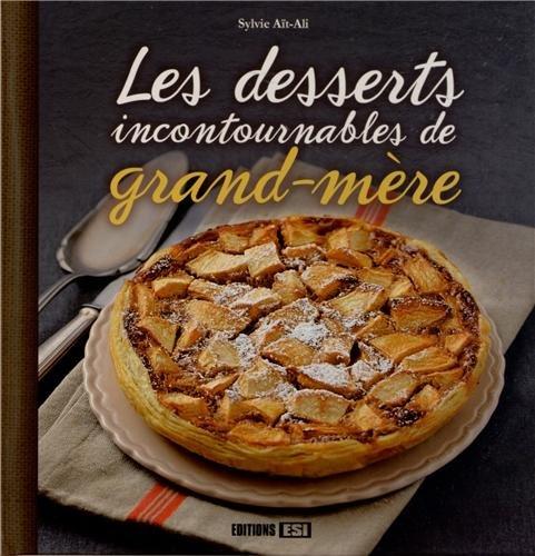 DESSERTS INCONTOURNABLES DE GRAND-MÈRE (LES): A�T-ALI SYLVIE