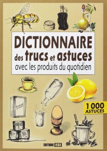 Dictionnaire des trucs et astuces avec les produits du quotidien: EDITIONS ESI