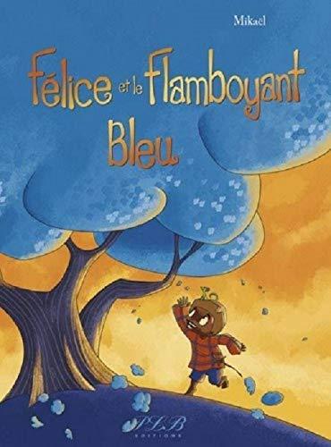 9782353650613: Felice et le Flamboyant Bleu (French Edition)