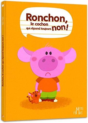 9782353660643: Ronchon, le cochon qui répond toujours non ! (French Edition)