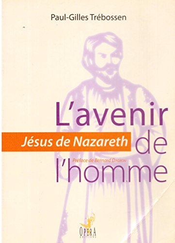 L'avenir de l'homme Jesus de Nazareth: Trebossen Paul Gilles