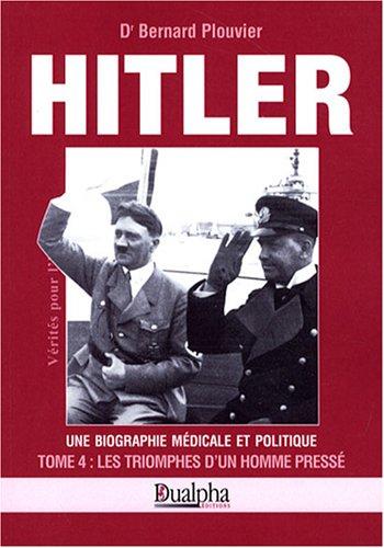 9782353740826: Hitler, une biographie médicale et politique : Tome 4, Les triomphes d'un homme pressé