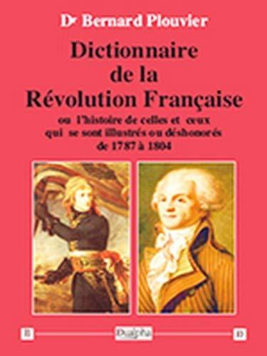 9782353742608: Dictionnaire de la Révolution française : Ou l'histoire de celles et ceux qui se sont illustrés ou déshonorés de 1787 à 1804