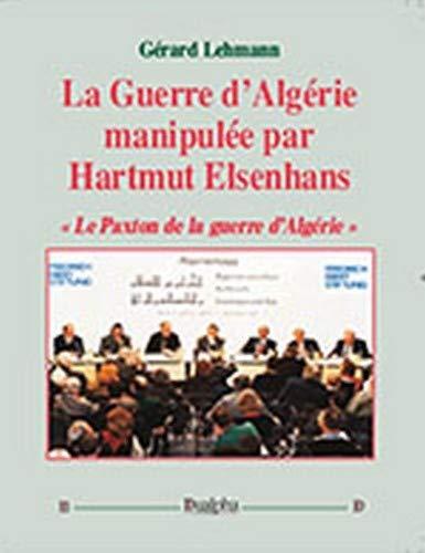 9782353742882: La guerre d'Alg�rie manipul�e par Hartmut Elsenhans : Le Paxton de la guerre d'Alg�rie