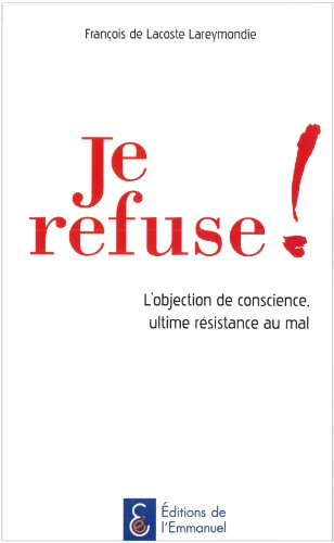 9782353891542: Je refuse ! L'objection de conscience, ultime résistance au mal