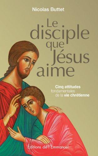 9782353891931: Le disciple que Jésus aime : Cinq attitudes fondamentales de la vie chrétienne