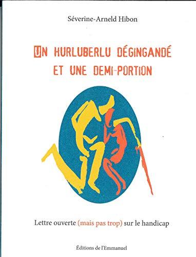 9782353892068: Un hurluberlu dégingandé et une demi-portion : Lettre ouverte (mais pas trop) sur le handicap