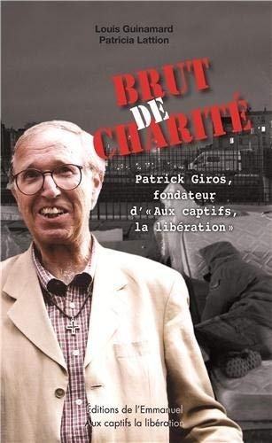 9782353892181: Brut de charité : Patrick Giros, fondateur d'Aux captifs, la libération