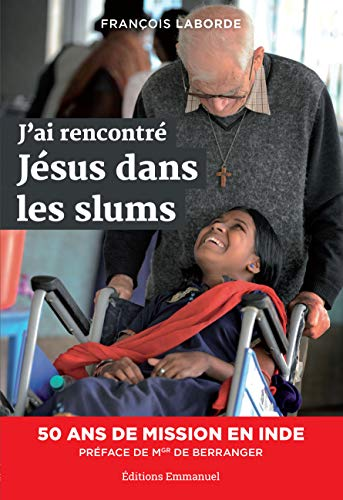 J AI RENCONTRE JESUS DANS LES SLUMS: FRANCOIS LABORDE