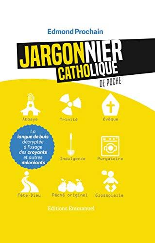 JARGONNIER CATHOLIQUE DE POCHE: EDMOND PROCHAIN