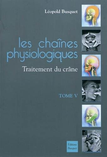 9782353990139: Les chaines physiologiques : Tome 5, Traitement du crâne