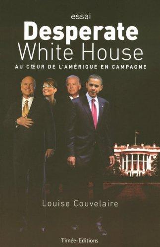 9782354010768: Desperate White House : Au coeur de l'Amérique en campagne