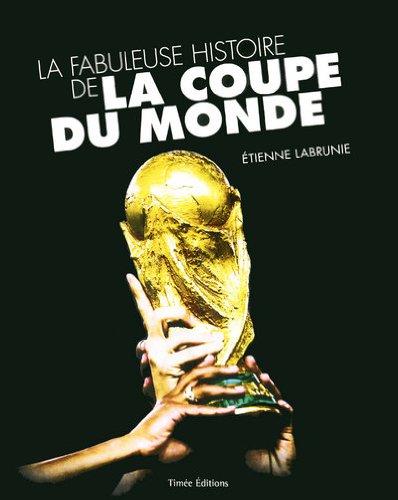9782354012373: La fabuleuse histoire de la coupe du monde