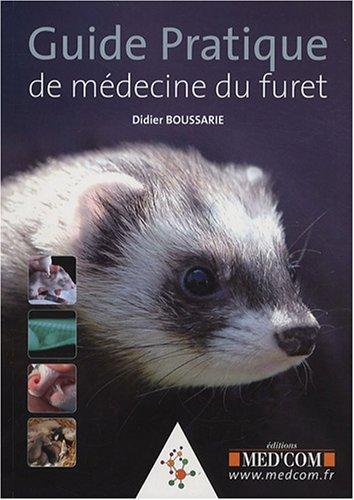 guide pratique de médecine du furet: Didier Boussarie