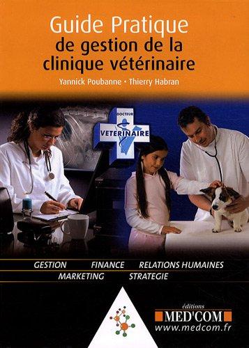 guide pratique de gestion de la clinique vétérinaire: Thierry Habran, Yannick ...