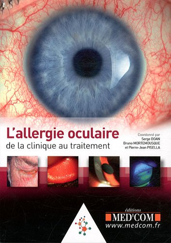 L'allergie oculaire : de la clinique au traitement: Bruno Mortemousque, Pierre-Jean Pisella, ...