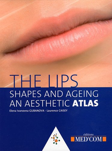 the lips - shapes and ageing - version anglaise: Elena Ivanovna Gubanova, Laurence Caisey
