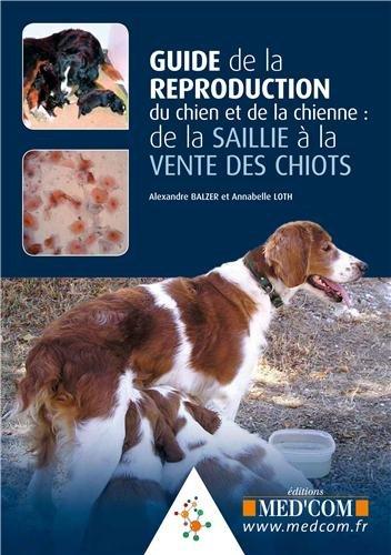uide de la reproduction du chien et de la chienne : De la saillie à la vente des chiots