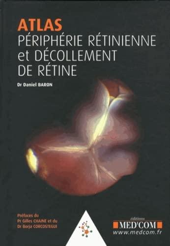 Atlas.peripherie retinienne. decollements de retine: Baron Daniel