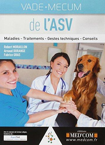 Vade-mecum de l'ASV : Maladies - Traitements - Gestes techniques - Conseils: Arnaud Dorange, ...