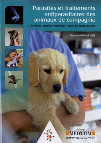 Parasites et traitements antiparasitaires des animaux de compagnie : Zoonoses, maladies ...