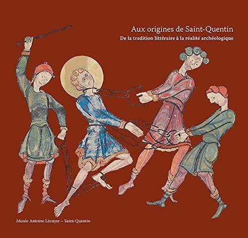 9782354040291: Aux origines de Saint-Quentin : De la tradition littéraire à la réalité archéologique