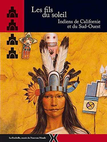 Les Fils du Soleil : les Indiens de la Californie et du Sud-ouest.: NOTTER ( Annick ) & GALLIARD ( ...
