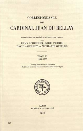 9782354071400: Correspondance du cardinal Jean du Bellay : Tome VI : 1550-1555
