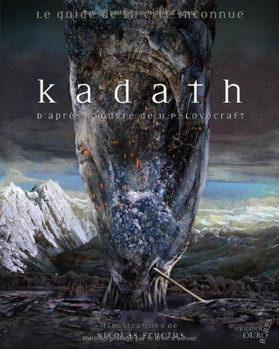 9782354080969: Kadath, le guide de la cité Inconnue - D'après l'oeuvre de H.P. Lovecraft