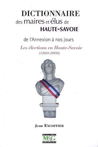 9782354110116: Dictionnaire des maires et élus de Haute-Savoie : De l'annexion à nos jours, Les élections en Haute-Savoie (1820-2008)