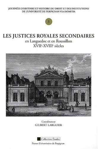 9782354120214: Les justices royales secondaires en Languedoc et en Roussillon, XVIIe-XVIIIe siecles (French Edition)