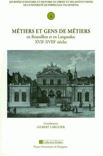 Métiers et gens de métiers en Roussillon et en Languedoc XVIIe-XVIIIe siècles....