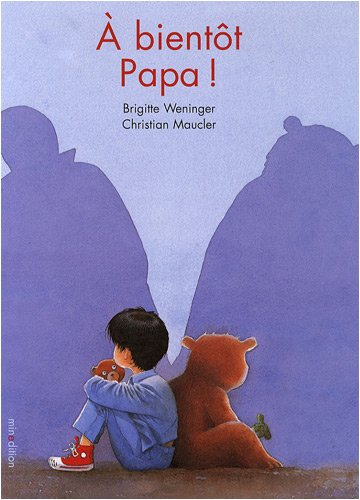 A bientot, papa ! (French Edition) (2354130465) by Brigitte Weninger