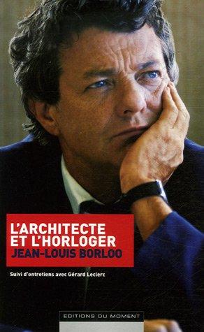 9782354170028: L'architecte et l'horloger : Suivi d'entretiens avec G�rard Leclerc