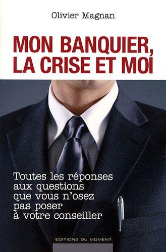 9782354170431: Mon banquier, la crise et moi (French Edition)