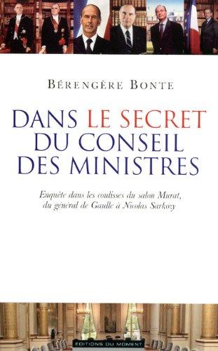 9782354171155: Dans le secret du Conseil des ministres - Enqu�te dans les coulisses du salon Murat, du G�n�ral de Gaulle � Nicolas Sarkozy