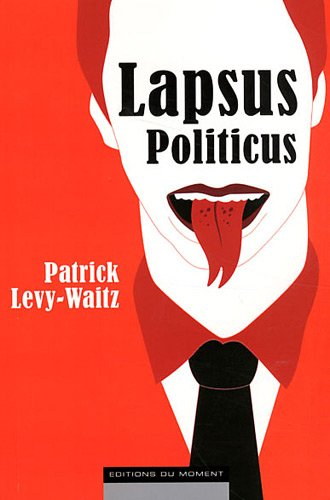Lapsus politicus (French Edition): L?vy-Waitz, Patrick