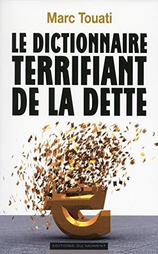 Le dictionnaire terrifiant de la dette: Editions Du Moment