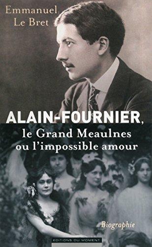 9782354172282: Alain-Fournier. Le Grand Meaulnes ou l'impossible amour